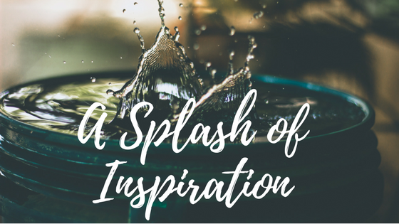 A Splash of Inspiration… November 4, 2017
